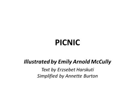 PICNIC Illustrated by Emily Arnold McCully Text by Erzsebet Harskuti Simplified by Annette Burton.