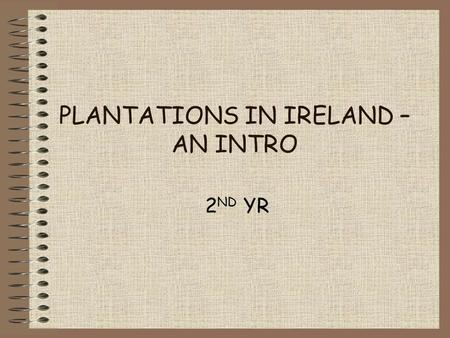 PLANTATIONS IN IRELAND – AN INTRO