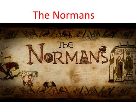 The Normans. Who were they? The Normans are descendents from Viking pirates who settled in northern France.