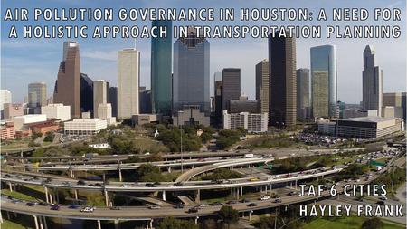 Initial task : examine the impacts air pollution governance in Houston in the transportation sector What is the structure of air pollution governance.