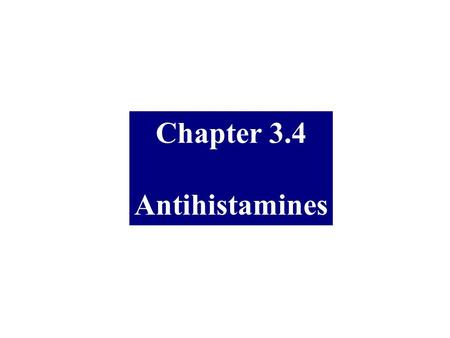 Chapter 3.4 Antihistamines. Histamine H 1 Antagonists The term antihistamine historically refers to drugs that antagonize the actions of histamine at.