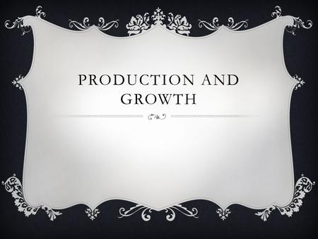 PRODUCTION AND GROWTH.  A country's standard of living depends on its ability to produce goods and services.  Within a country there are large changes.