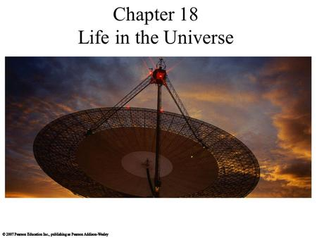 Chapter 18 Life in the Universe. When did life arise on Earth?