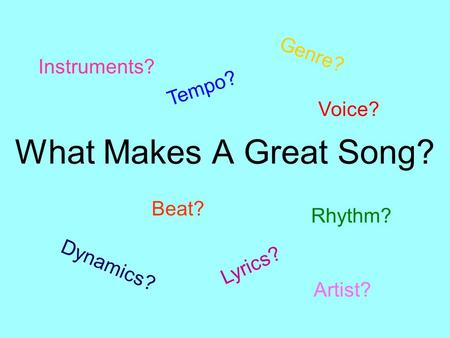 What Makes A Great Song? Tempo? Rhythm? Beat? Lyrics? Dynamics? Genre? Instruments? Voice? Artist?