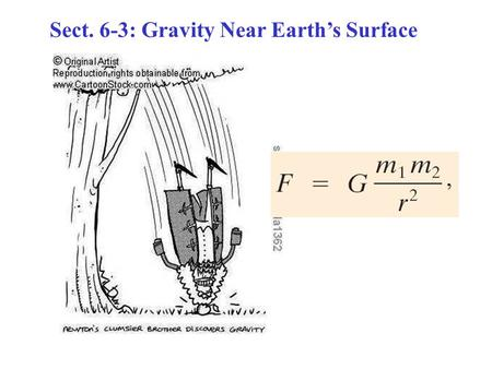 Sect. 6-3: Gravity Near Earth's Surface. g & The Gravitational Constant G.