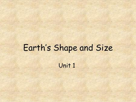 Earth's Shape and Size Unit 1. The Earth's Shape Earth's shape is nearly spherical (Oblate Spheroid) It is flattened at the poles and bulging at the equator.