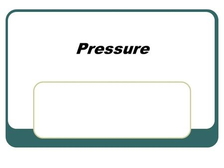 Pressure. Think, Pair, Share Which would hurt more, a woman stepping on your toes with the heel of her high heeled shoes, or an elephant stepping on your.