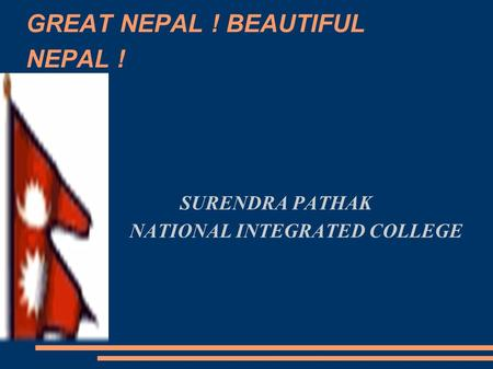 GREAT NEPAL ! BEAUTIFUL NEPAL ! SURENDRA PATHAK NATIONAL INTEGRATED COLLEGE.