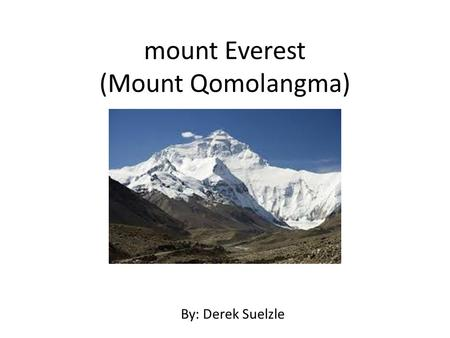 Mount Everest (Mount Qomolangma) By: Derek Suelzle.