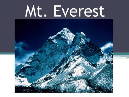 Mt. Everest. What makes climbing Mt. Everest so hard?? Share your ideas with the partner next to you.
