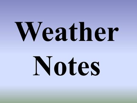 Weather Notes. What is an air mass? An air mass is a huge body of air with uniform temperature, pressure, and humidity (moisture).