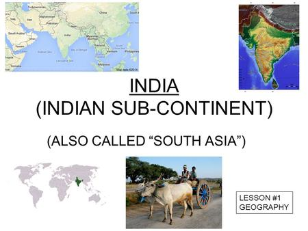 "LESSON #1 GEOGRAPHY INDIA (INDIAN SUB-CONTINENT) (ALSO CALLED ""SOUTH ASIA"")"