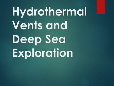Hydrothermal Vents and Deep Sea Exploration. Deep Sea Exploration  Ninety percent of all volcanic activity occurs in the oceans.  The greatest mountain.