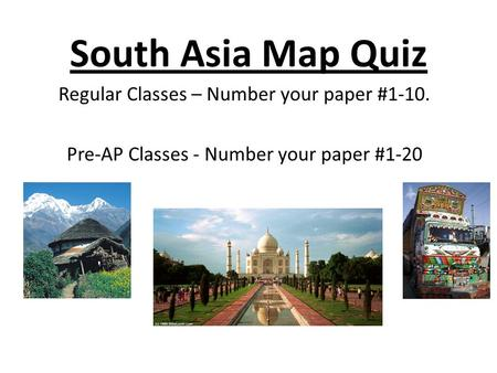 South Asia Map Quiz Regular Classes – Number your paper #1-10. Pre-AP Classes - Number your paper #1-20.