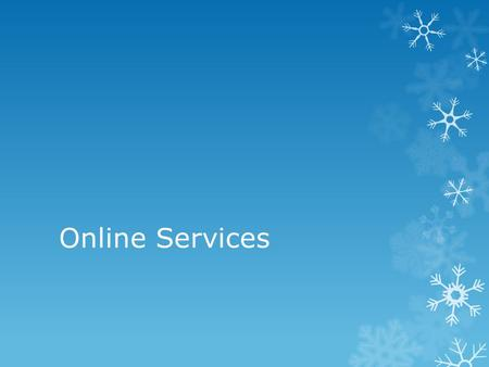 Online Services. An online service is a service delivered from the internet.