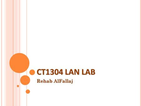 CT1304 LAN LAB Rehab AlFallaj. LAN PHYSICAL LAYER Networks are consist of: Nodes: Service Units: PCs. Processing and interface Units Transmission medium.