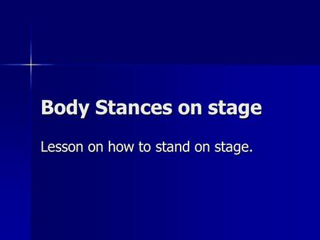 Body Stances on stage Lesson on how to stand on stage.