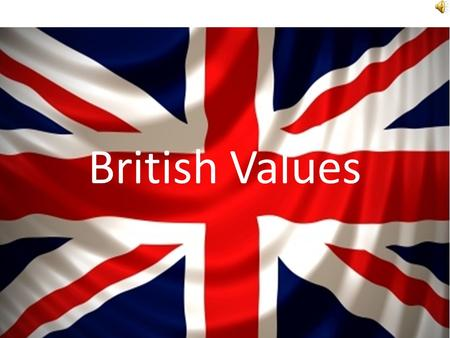 British Values. So what are British Values? 1.We can vote in the people who govern us. 2.We have laws that protect us. 3.No one is above the law. 4.We.