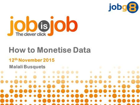 Malali Busquets How to Monetise Data 12 th November 2015.