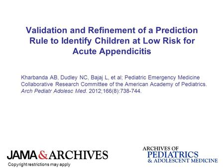 Validation and Refinement of a Prediction Rule to Identify Children at Low Risk for Acute Appendicitis Kharbanda AB, Dudley NC, Bajaj L, et al; Pediatric.