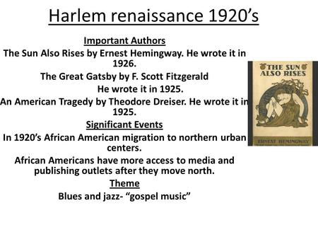 Harlem renaissance 1920's Important Authors The Sun Also Rises by Ernest Hemingway. He wrote it in 1926. The Great Gatsby by F. Scott Fitzgerald He wrote.