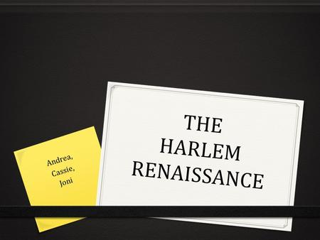 THE HARLEM RENAISSANCE Andrea, Cassie, Joni. STYLES 0 One popular style of writing used was Jazz: 0 This was a new thing for this time period and it was.