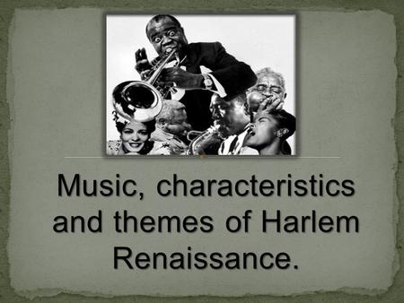 Music, characteristics and themes of Harlem Renaissance.