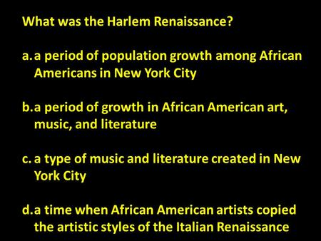 What was the Harlem Renaissance? a.a period of population growth among African Americans in New York City b.a period of growth in African American art,
