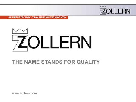 ANTRIEBSTECHNIK · TRANSMISSION TECHNOLOGY THE NAME STANDS FOR QUALITY www.zollern.com.