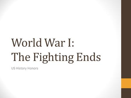 World War I: The Fighting Ends US History Honors.
