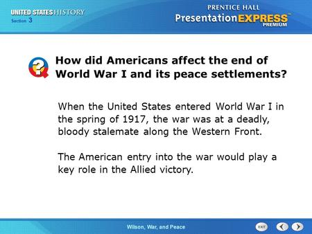 Chapter 25 Section 1 The Cold War Begins Wilson, War, and Peace Section 3 How did Americans affect the end of World War I and its peace settlements? When.