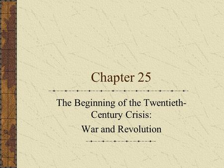 Chapter 25 The Beginning of the Twentieth- Century Crisis: War and Revolution.