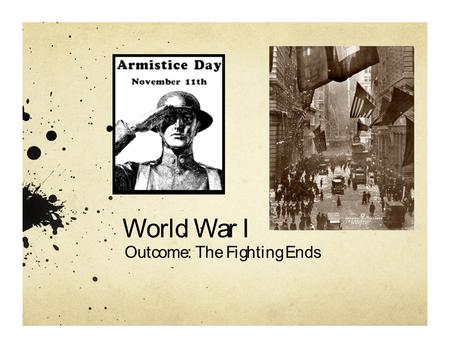 World War IOutcome: The Fighting EndsWorld War IOutcome: The Fighting Ends.