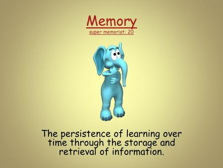 Memory super memorist: 20 The persistence of learning over time through the storage and retrieval of information.
