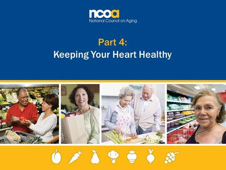 Part 4: Keeping Your Heart Healthy. 2 Improving the lives of 10 million older adults by 2020 © 2015 National Council on Aging What is heart disease? 