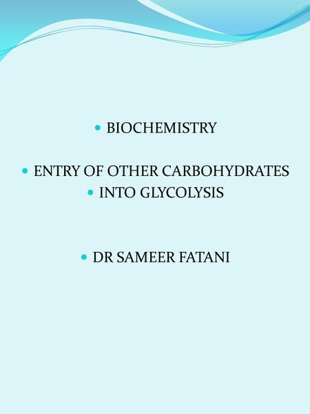 BIOCHEMISTRY ENTRY OF OTHER CARBOHYDRATES INTO GLYCOLYSIS DR SAMEER FATANI.