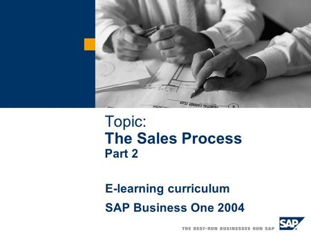 Topic: The Sales Process Part 2 E-learning curriculum SAP Business One 2004.