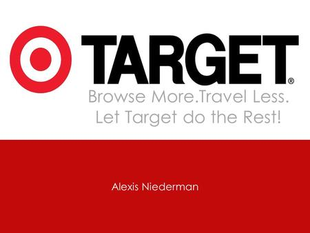 Browse More.Travel Less. Let Target do the Rest! Alexis Niederman.