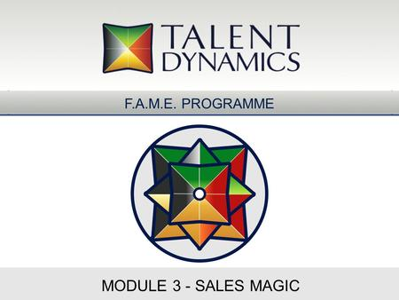 MODULE 3 - SALES MAGIC F.A.M.E. PROGRAMME. Play your Game, Observe your Results What have I accomplished in the past month?