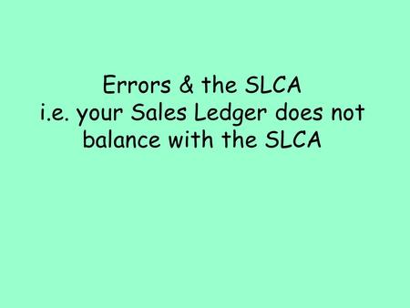 Errors & the SLCA i.e. your Sales Ledger does not balance with the SLCA.