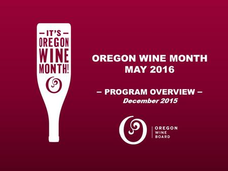OREGON WINE MONTH MAY 2016 – PROGRAM OVERVIEW – December 2015.