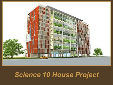 Science 10 House Project. Science 10 Overview Science 10 is divided into four units: –Sustainability –Chemistry –Physics –Weather Dynamics.