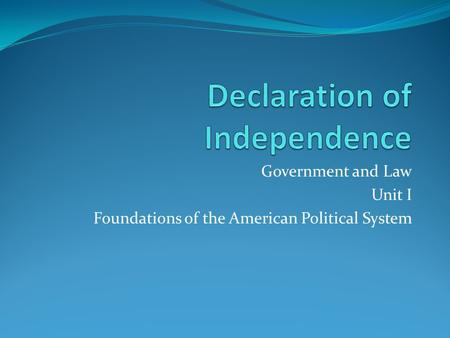Government and Law Unit I Foundations of the American Political System.