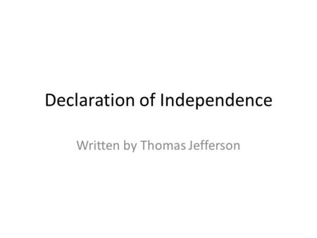 Declaration of Independence Written by Thomas Jefferson.