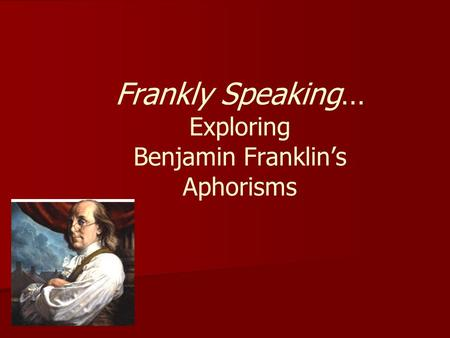 Frankly Speaking… Exploring Benjamin Franklin's Aphorisms