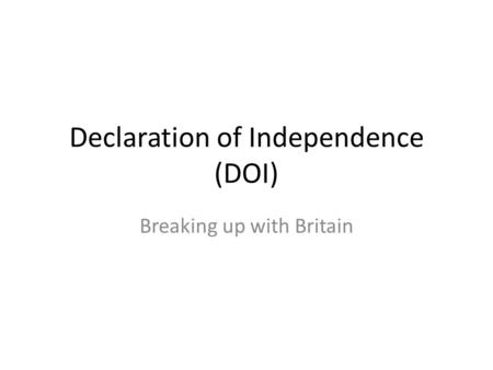 Declaration of Independence (DOI) Breaking up with Britain.