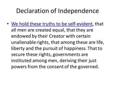 Declaration of Independence We hold these truths to be self-evident, that all men are created equal, that they are endowed by their Creator with certain.