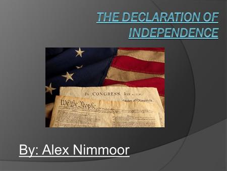 By: Alex Nimmoor. The Beginning Richard Henry Lee, a delegate from Virginia, read a resolution before the Continental Congress that these United Colonies.