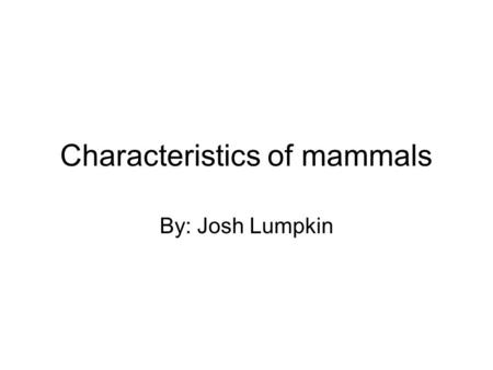 Characteristics of mammals By: Josh Lumpkin. Tigers teeth Carnivores such ass this tiger, have canine teeth that stab and pierce food, and premolars and.