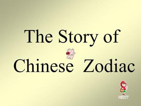 The Story of Chinese Zodiac Long, long time ago, people always forgot in which year they were born and could not figure out exactly how old they were.
